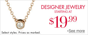 Designer Jewelry starting at $19.99