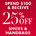 25% Off $100 | Shoes & Handbags