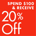 Spend $100 and Receive 20% Off