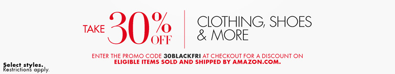 Take 30% off shoes, jewelry, watches, and more for women, men, kids, and baby. Enter the promo code 30BLACKFRI at checkout for a discount on eligible items sold and shipped by Amazon.com. Select styles. Restrictions apply.