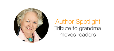 Author Spotlight. Tribute to grandma moves readers.