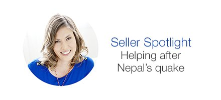 Seller Spotlight. Helping after Nepal's quake.