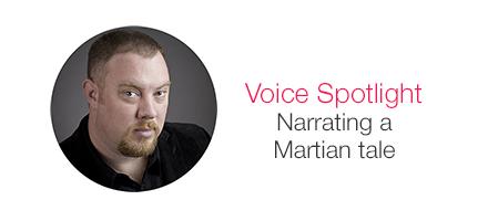 Voice Spotlight. Narrating a Martian tale.
