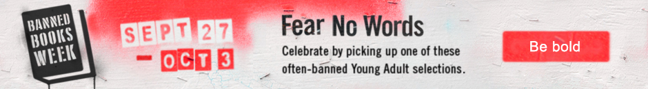 Banned Books Week.  Sept 27 - Oct 3.  Fear no words.  Celebrate by picking up one of these often-banned Young Adult selections.  Be bold.