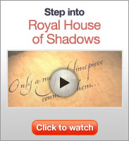 Click to watch the Royal House of Shadows video
