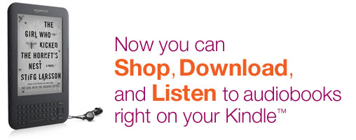 Now you can Shop, Download, and Listen to audiobooks right on your Kindle.