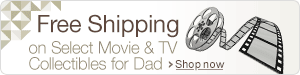 Free Shipping on Select Movie and TV Collectibles for Dad