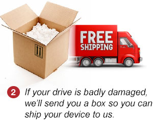 Step 2. If  your drive is badly damaged, we'll send you a box so you can ship your device to us.