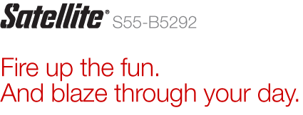 Satellite® S55-B5292 | Fire up the fun. And blaze through your day.