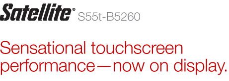 Satellite S55t-B5260 | Sensational touchscreen performance—now on display.
