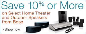 10% Off or More Select Bose Home Audio