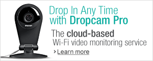 Drop In Any Time with Dropcam Pro