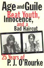 Age and Guile Beat Youth, Innocence, and a Bad Haircut: Twenty-Five Years of P. J. O'Rourke , O'Rourke, P. J.