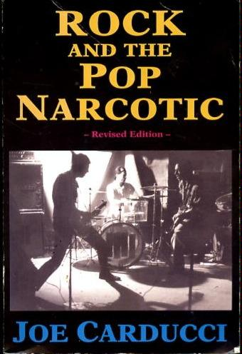 Joe Carducci, Rock And The Pop Narcotic