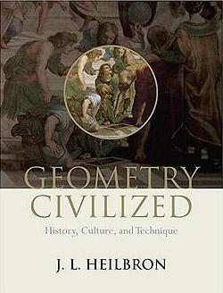 Geometry Civilized: History, Culture, and Technique, Heilbron, J. L.