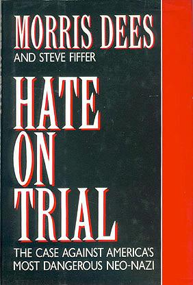 Hate on Trial: The Case Against America's Most Dangerous Neo-Nazi, Dees, Morris; Fiffer, Steve