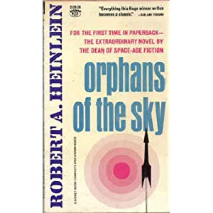 Orphans of the Sky by Heinlein, Robert A., Heinlein, Robert A.