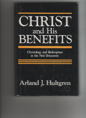 Christ and His Benefits: Christology and Redemption in the New Testament Arland J. Hultgren