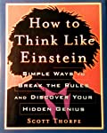 How To Think Like Einstein – Simple Ways To Break The Rules And Discover Your Hidden Genius