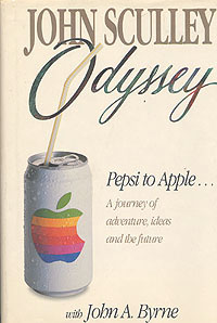 Odyssey: Pepsi to Apple: A Journey of Adventure, Ideas, and the Future, Sculley, John; Byrne, John A.