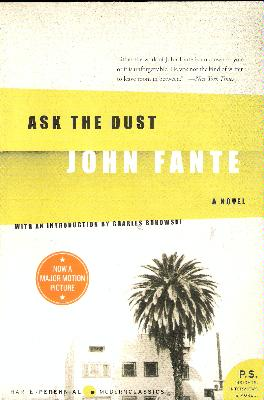 ask the dust by john fante John fante's 'ask the dust' grows with time the 1939 novel is finding its way into college classrooms at the 100th anniversary of the author's birth tonight, zócalo hosts a panel on him at the hammer museum.
