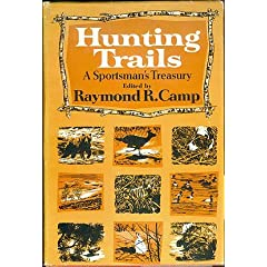 Hunting Trails: A Sportsman's Treasury, Camp, Raymond R. (editor)