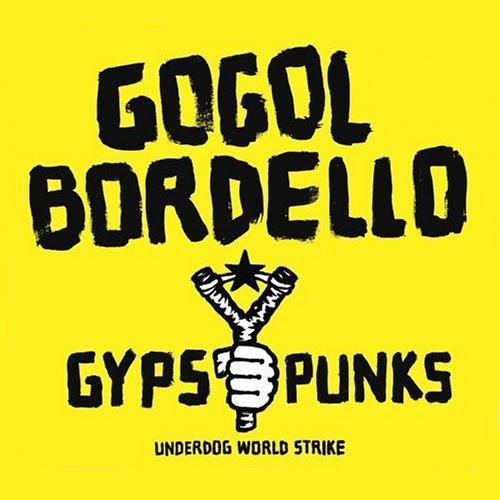 Gogol Bordello :: Gypsy Punks: Underdog World Strike