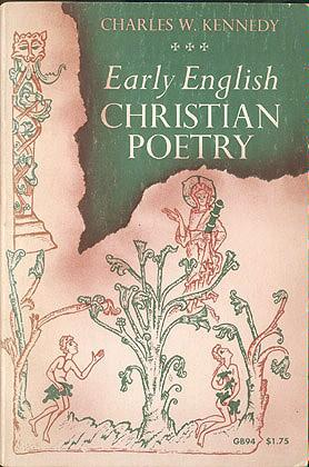 Early English Christian Poetry, Translated into Alliterative Verse with Critical Commentary, Kennedy, Charles W.