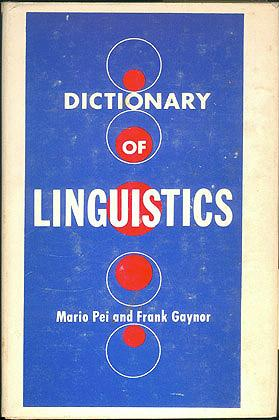 A Dictionary of Linguistics (Mid-Century Reference Library series), Pei, Mario; Gaynor, Frank