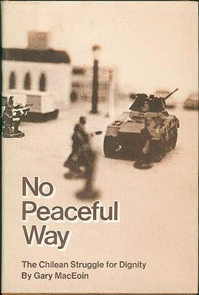 No Peaceful Way: Chile's Struggle for Dignity, MacEoin, Gary