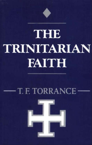 Thomas F. Torrance, The Trinitarian Faith