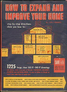 How to Expand and Improve Your Home: The Complete, Step-by-Step Illustrated Guide for Expanding, Altering and Modernizing Your Home , Frankl, Lee