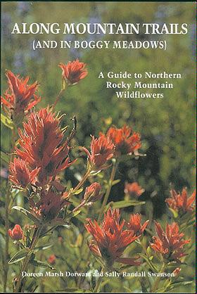 Along Mountain Trails (and in Boggy Meadows): A Guide to Northern Rocky Mountain Wildflowers, Dorward, Doreen Marsh; Swanson, Sally Randall