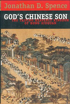God's Chinese Son: The Taiping Heavenly Kingdom of Hong Xiuquan, Spence, Jonathan D.