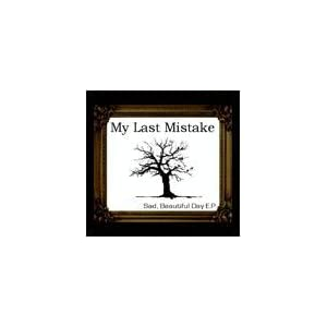 My Last Mistake - Sad, Beautiful Day