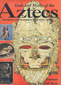 Gods and Myths of the Aztecs, Hunt, Norman Bancroft
