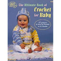 The Ultimate Book of Crochet for Baby : 17 projects in sizes for Preemie to 24 Months