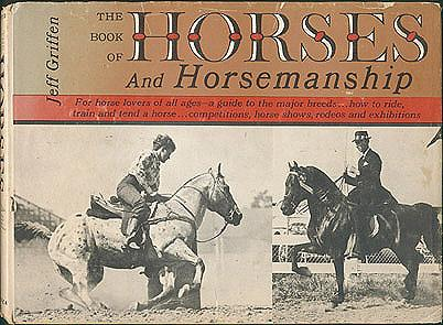 The Book of Horses and Horsemanship , Griffen, Jeff; Mellin, Jeanne (illustrator)