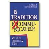 Is Tradition Excommunicated? Where Is Catholicism Today? A Collection of Independent Studies