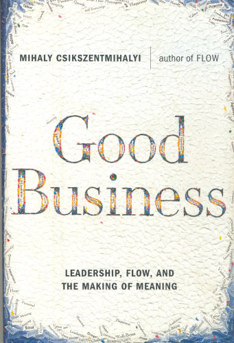 Good Business: Leadership. Flow, and the Making of Meaning