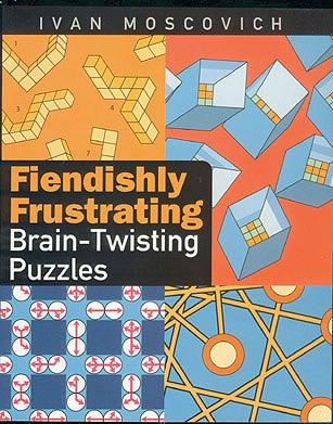 Fiendishly Frustrating Brain-Twisting Puzzles, Moscovich, Ivan