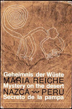 Mystery on the Desert / Geheimnis der Wuste / Secreto de la Pampa: Preliminaries for a Scientific Interpretation of the Pre-Historic Ground-Drawings of Nazca, Peru and Introduction to Their Study, Reiche, Maria