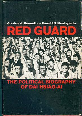 Red Guard: The Political Biography of Dai Hsiao-Ai, Bennett, Gordon A.; Montaperto, Ronald N.