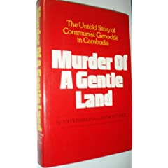 Murder of a gentle land: The untold story of a Communist genocide in Cambodia