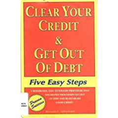 Clear Your Credit & Get Out of Debt: Five Easy Steps