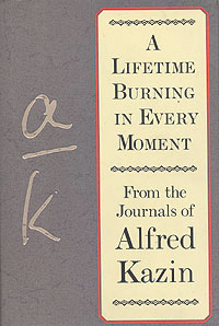 A Lifetime Burning in Every Moment: From the Journals of Alfred Kazin, Kazin, Alfred