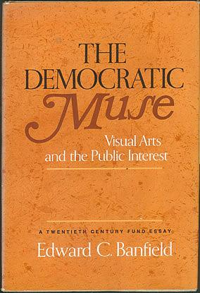 The Democratic Muse: Visual Arts and the Public Interest, Banfield, Edward C.