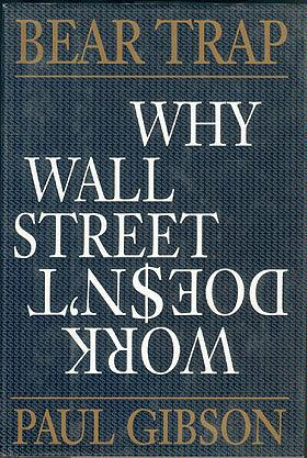 Bear Trap: Why Wall Street Doesn't Work, Gibson, Paul