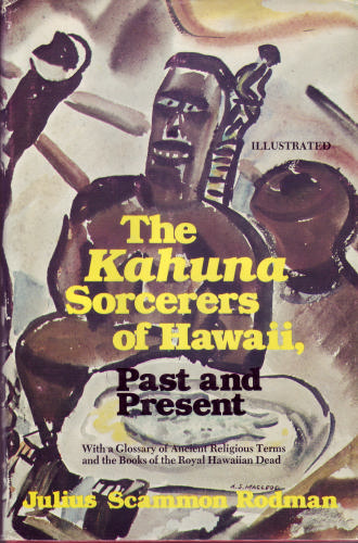 J  S  Rodman   The Kahuna Sorcerers of Hawaii, Past and Present [1 eBook   PDF] preview 0