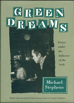 Green Dreams: Essays Under the Influence of the Irish, Stephens, Michael